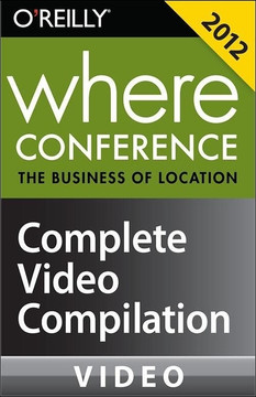 Where Conference 2012: The Business of Location: Complete Video Compilation
