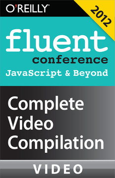 Fluent Conference: JavaScript & Beyond Complete Video Compilation