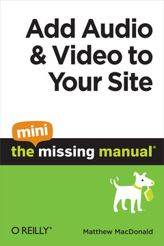 Add Audio and Video to Your Site: The Mini Missing Manual
