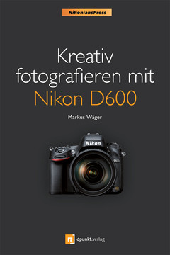 Kreativ fotografieren mit Nikon D600