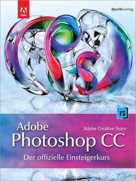 Adobe Photoshop CC – der offizielle Einsteigerkurs