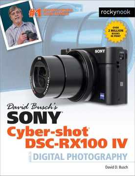 David Busch's Sony Cyber-shot DSC-RX100 IV [Book]