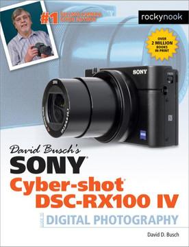 David Busch's Sony Cyber-shot DSC-RX100 IV [Book]