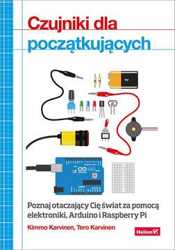 Czujniki dla początkujących. Poznaj otaczający Cię świat za pomocą elektroniki, Arduino i Raspberry Pi