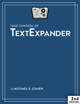Take Control of TextExpander, 2nd Edition