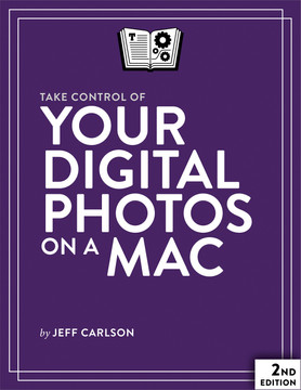 Take Control of Your Digital Photos on a Mac, 2nd Edition