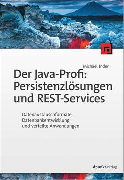 Der Java-Profi: Persistenzlösungen und REST-Services