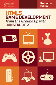 HTML5 Game Development from the Ground Up with Construct 2