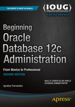 Beginning Oracle Database 12c Administration: From Novice to Professional, Second Edition