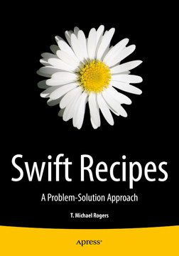 Swift Recipes: A Problem-Solution Approach