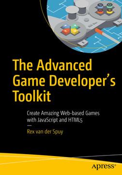 The Advanced Game Developer's Toolkit: Create Amazing Web