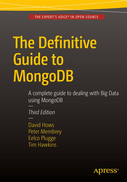 The Definitive Guide to MongoDB: A complete guide to dealing with Big Data using MongoDB, Third Edition