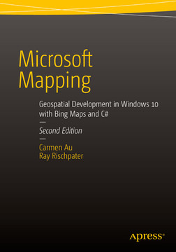 Microsoft Mapping: Geospatial Development in Windows 10 with Bing Maps and C#, Second Edition