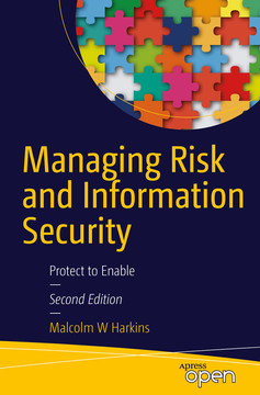 Managing Risk and Information Security: Protect to Enable, Second Edition