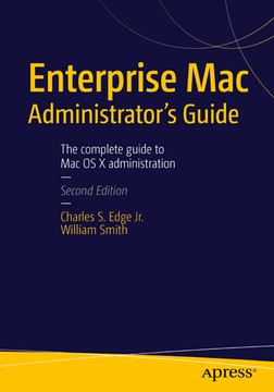 Enterprise Mac Administrator's Guide, Second Edition