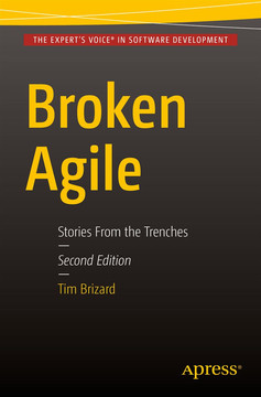 Broken Agile: Stories from the Trenches, Second Edition