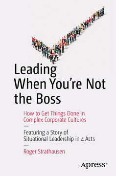 Leading When You're Not the Boss: How to Get Th ings Done in Complex Corporate Cultures