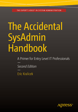 The Accidental SysAdmin Handbook: A Primer for Entry Level IT Professionals, Second Edition
