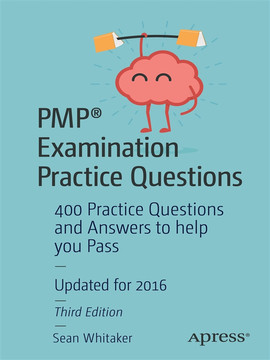 PMP® Examination Practice Questions: 400 Practice Questions and Answers to help you Pass, Third Edition