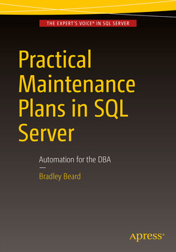 Practical Maintenance Plans in SQL Server: Automation for the DBA