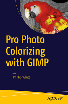 Pro Photo Colorizing with GIMP [Book]