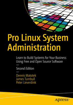 Pro Linux System Administration: Learn to Build Systems for Your Business Using Free and Open Source Software, Second Edition