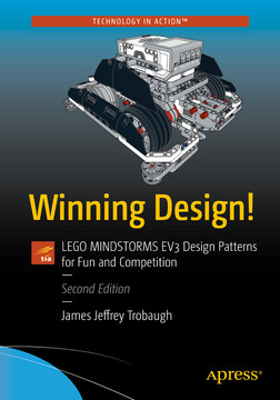 Winning Design!: LEGO MINDSTORMS EV3 Design Patterns for Fun and Competition, Second Edition