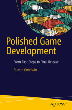 Polished Game Development: From First Steps to Final Release