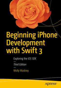 Beginning iPhone Development with Swift 3: Exploring the iOS SDK, Third Edition