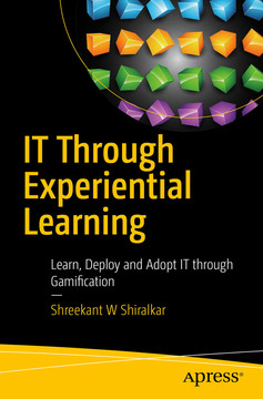 IT Through Experiential Learning: Learn, Deploy and Adopt IT through Gamification