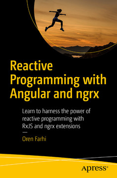 Reactive Programming with Angular and ngrx: Learn to Harness the Power of Reactive Programming with RxJS and ngrx Extensions