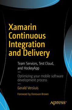 Xamarin Continuous Integration and Delivery: Team Services, Test Cloud, and HockeyApp