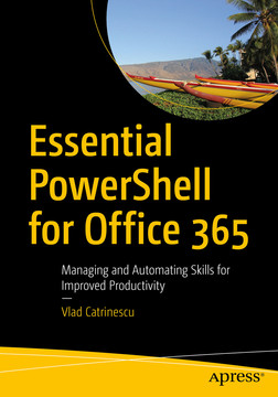 Essential PowerShell for Office 365 : Managing and Automating Skills for Improved Productivity