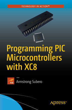 Programming PIC Microcontrollers with XC8 [Book]