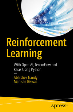 Reinforcement Learning : With Open AI, TensorFlow and Keras Using Python