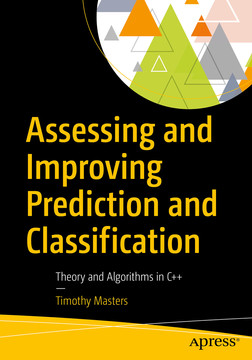 Assessing and Improving Prediction and Classification: Theory and Algorithms in C++