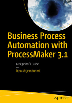 Business Process Automation with ProcessMaker 3.1 : A Beginner's Guide