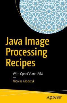 Java Image Processing Recipes: With OpenCV and JVM [Book]