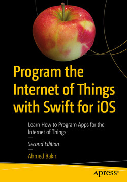 Program the Internet of Things with Swift for iOS: Learn How to Program Apps for the Internet of Things