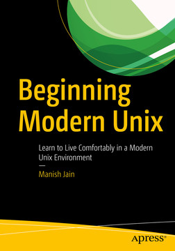 Beginning Modern Unix : Learn to Live Comfortably in a Modern Unix Environment