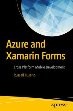 Azure and Xamarin Forms: Cross Platform Mobile Development
