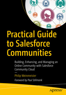 Practical Guide to Salesforce Communities: Building, Enhancing, and Managing an Online Community with Salesforce Community Cloud