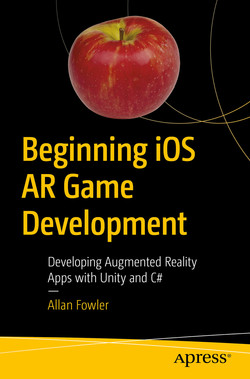 Beginning iOS AR Game Development: Developing Augmented Reality Apps with Unity and C#