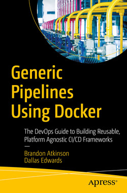 Generic Pipelines Using Docker: The DevOps Guide to Building Reusable, Platform Agnostic CI/CD Frameworks