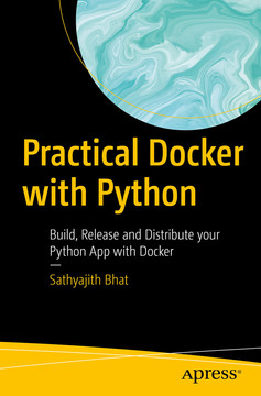 Practical Docker with Python: Build, Release and Distribute your Python App with Docker