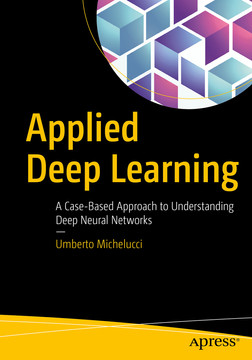Applied Deep Learning: A Case-Based Approach to Understanding Deep Neural Networks