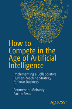How to Compete in the Age of Artificial Intelligence: Implementing a Collaborative Human-Machine Strategy for Your Business