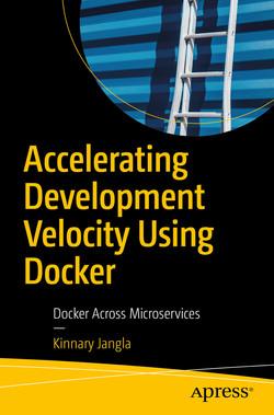 Accelerating Development Velocity Using Docker: Docker Across Microservices