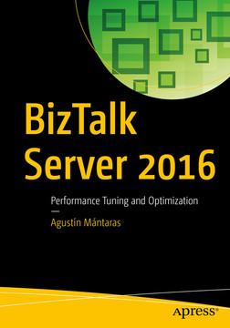 BizTalk Server 2016 : Performance Tuning and Optimization [Book]
