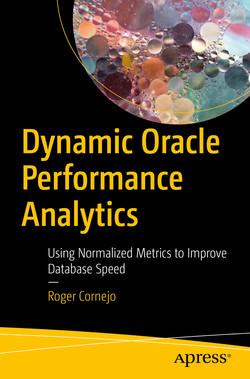 Dynamic Oracle Performance Analytics: Using Normalized Metrics to Improve Database Speed